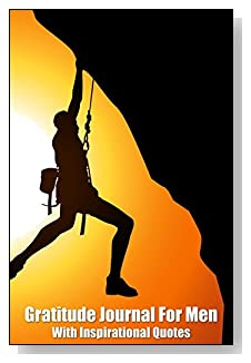 Gratitude Journal For Men – With Inspirational Quotes. For the adventurous or goal-oriented man, the cliff hanger on the cover of this 5-minute gratitude journal will appeal to the busy man.