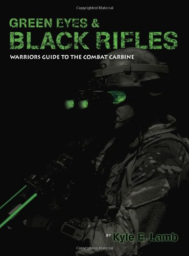 Green Eyes & Black Rifles: Warrior's Guide to the Combat Carbine