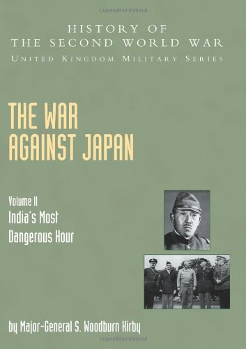 War Against Japan Volume Ii: India?S Most Dangerous Hour: History Of The Second World War: United Kingdom Military Series: Official Campaign History (v. II)