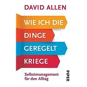 Wie ich die Dinge geregelt kriege: Selbstmanagement für den Alltag. Überarbeitete Neuausgabe 2015