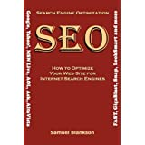 Search Engine Optimization (SEO) How to Optimize Your Website for Internet Search Engines (Google, Yahoo!, MSN Live, AOL, Ask, AltaVista, Fast, GigaBlast, Snap, LookSmart and Others)by Samuel Blankson
