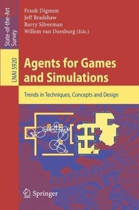 Agents for Games and Simulations: Trends in Techniques, Concepts and Design (Lecture Notes in Computer Science / Lecture Notes in Artificial Intelligence)
