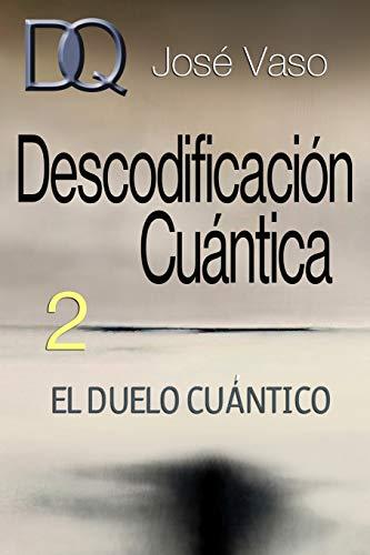 Descodificación Cuántica 2 El Duelo Cuántico  [Vaso, José] (Tapa Blanda)