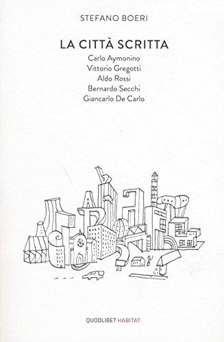 La città scritta. Carlo Aymonino, Vittorio Gregotti, Aldo Rossi, Bernardo Secchi, Giancarlo De Carlo