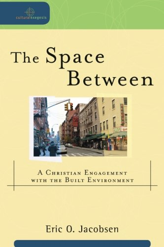 The Space Between: A Christian Engagement with the Built Environment (Cultural Exegesis)