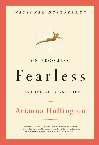 Arianna Huffington - On Becoming Fearless.... in Love, Work, and Life