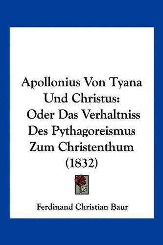 Apollonius Von Tyana Und Christus: Oder Das Verhaltniss Des Pythagoreismus Zum Christenthum (1832)