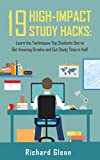 19 High-Impact Study Hacks: Learn the Techniques Top Students Use To Get Amazing Grades & Cut Study Time in Half