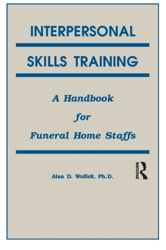 Interpersonal Skills Training: A Handbook for Funeral...