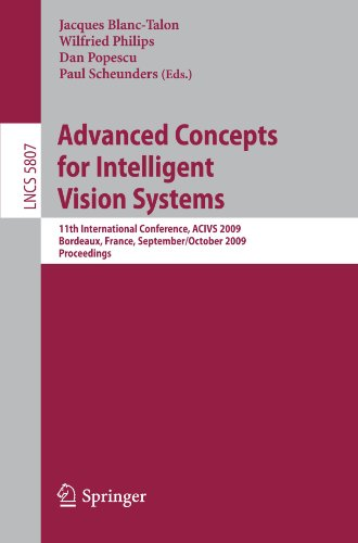 Advanced Concepts For Intelligent Vision Systems: 11Th International Conference, Acivs 2009 Bordeaux, France, September 28--October 2, 2009 ... Vision, Pattern Recognition, And Graphics)