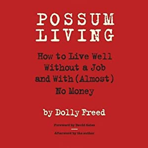 Possum Living: How to Live Well Without a Job and with (Almost) No Money | [Dolly Freed]