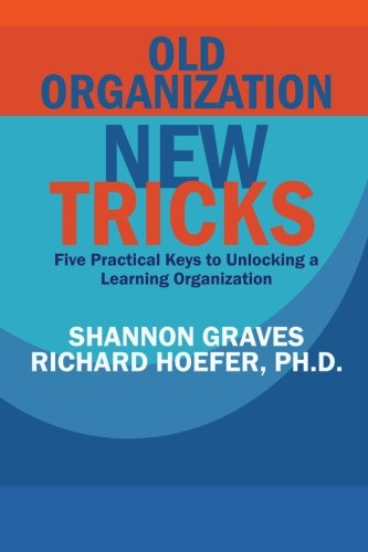 Old Organization, New Tricks: Five Practical Keys to Unlocking a Learning Organization: Volume 2 (CAN-DO)