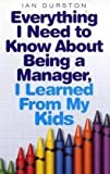 Ian Durston Everything I Need To Know About Being A Manager, I Learned From My Kids