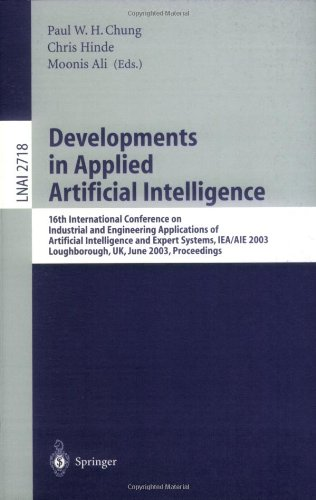 Developments in Applied Artificial Intelligence: 16th International Conference on Industrial and Engineering Applications of Artificial Intelligence and Expert Systems, IEA/AIE 2003, Laughborough, UK, June 23-26, 2003, Proceedings