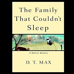 The Family That Couldn't Sleep: A Medical Mystery | [D.T. Max]