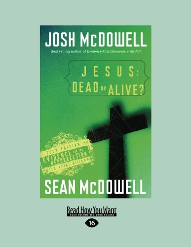 Jesus: Dead or Alive?: Evidence for the Resurrection Teen Edition (Large Print 16pt)