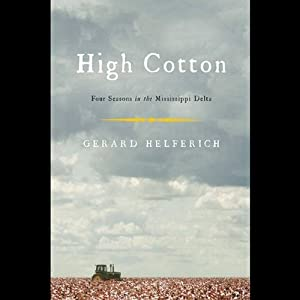 High Cotton: Four Seasons in the Mississippi Delta | [Gerard Helferich]