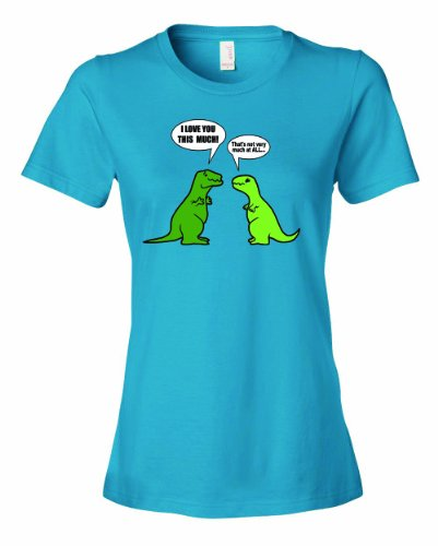 ce72efd34 Ladies I Love You This Much, T Rex With Arms Out Not So Wide. T ...