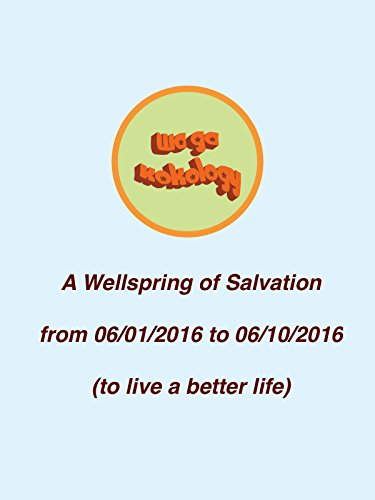 A Wellspring of Salvation, from 06/01/2016 to 06/10/2016 (to live a better life)
