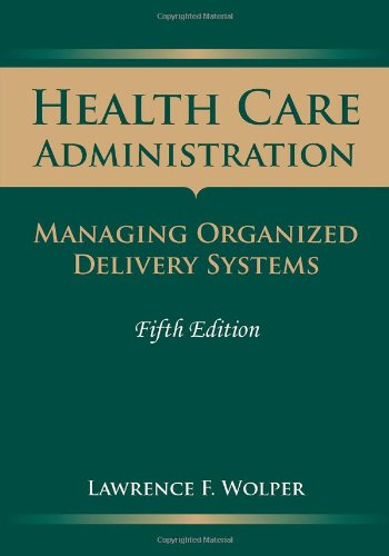 Health Care Administration: Managing Organized Delivery...