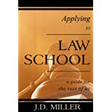 Applying to Law School: A Guide for the Rest of Us ~ J.D. Miller