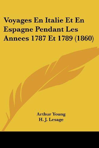 Voyages En Italie Et En Espagne Pendant Les Annees 1787 Et 1789 (1860)