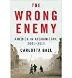 The Wrong Enemy: America in Afghanistan, 2001-2014 (Hardback) - Common