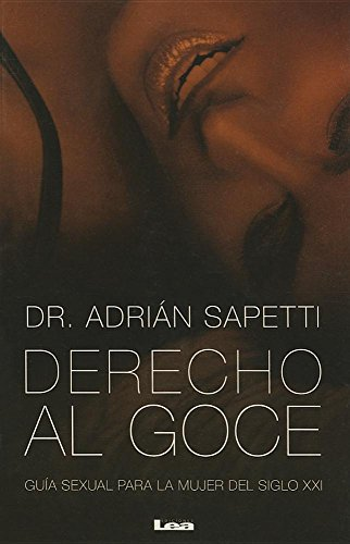 Derecho al goce / The right to enjoy: Guía sexual para la mujer del siglo XXI/ Sex Guide for the XXI Century Woman