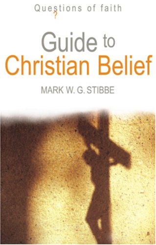 Guide to Christian Belief (Questions of Faith), MARK STIBBE
