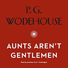 Aunts Aren't Gentlemen: The Jeeves and Wooster Series Audiobook by P. G. Wodehouse Narrated by Jonathan Cecil