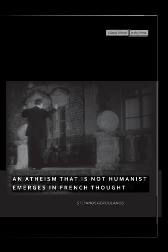 An Atheism that Is Not Humanist Emerges in French Thought (Cultural Memory in the Present)