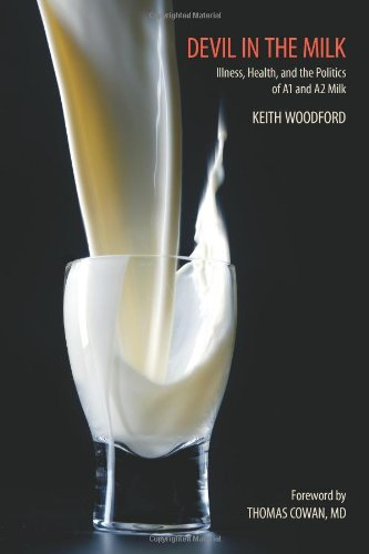 Devil in the Milk: Illness, Health and the Politics of A1 and A2 Milk: Keith Woodford, Thomas Cowan: 9781603581028: Amazon.com: Books