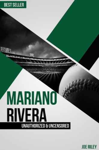 Joe Riley - Mariano Rivera - Baseball Unauthorized & Uncensored (All Ages Deluxe Edition with Videos)