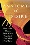 img - for Anatomy of Desire: How to Be Happy Even When You Don't Get What You Want book / textbook / text book