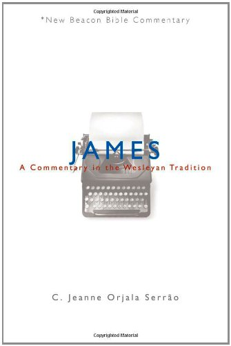 NBBC James A Commentary in the Wesleyan Tradition New Beacon Bible Commentary