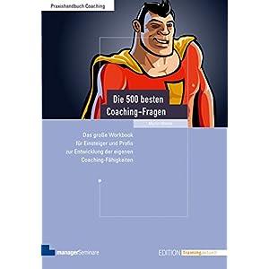 Die 500 besten Coaching-Fragen: Das große Workbook für Einsteiger und Profis zur Entwicklung der e