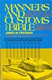 Manners and Customs of The Bible - A Complete Guide To The Origin and Significance of Our Time-Honoured Biblical Tradition
