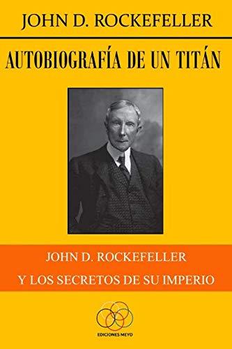 Autobiografía de un titán John D. Rockefeller y los secretos de su imperio  [Rockefeller, John D.] (Tapa Blanda)