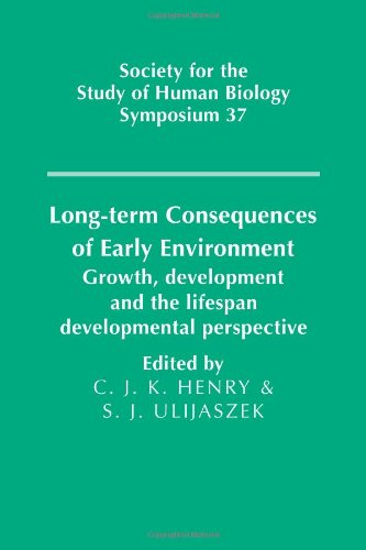 Long-Term Consequences Of Early Environment: Growth, Development And The Lifespan Developmental Perspective (Society For The Study Of Human Biology Symposium Series)