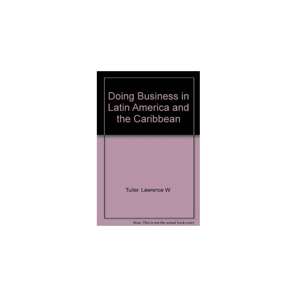 Doing Business in Latin America and the Caribbean Including Mexico * The U.S. Virgin Islands and Puerto Rico * Central America * South America