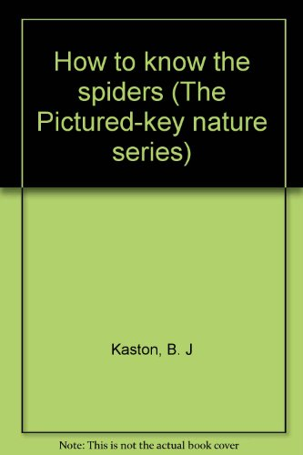 How to know the spiders (The Pictured-key nature series)