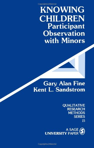 Knowing Children: Participant Observation with Minors (Qualitative Research Methods No. 15)