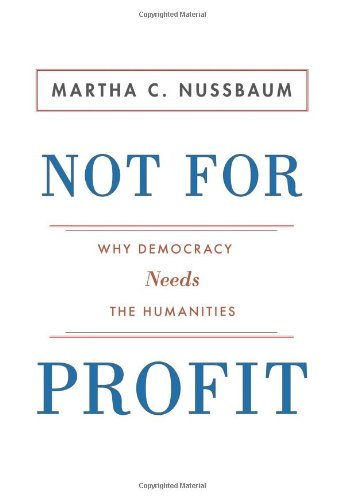 Not For Profit: Why Democracy Needs the Humanities (The Public Square)