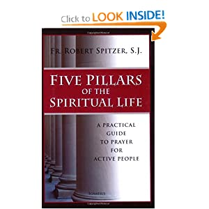 Five Pillars of the Spiritual Life: A Practical Guide to Prayer for Active People