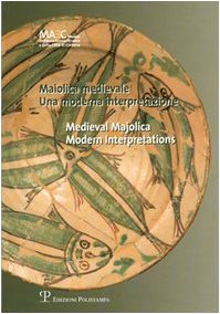 Maiolica medievale / Medieval Majolica: Una moderna interpretazione / Modern Interpretations (English and Italian Edition)
