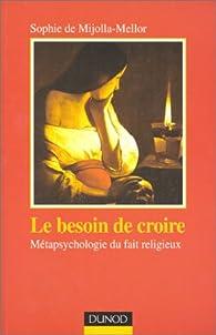 Le Besoin de croire : Métapsychologie du fait religieux par Sophie de Mijolla-Mellor