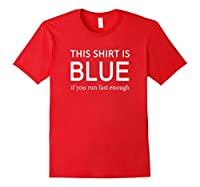 This Shirt Is Blue If You Run Fast Enough Science T-Shirt