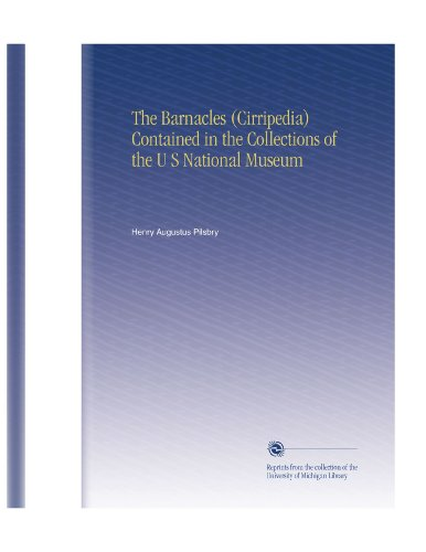 The Barnacles (Cirripedia) Contained in the Collections of the U S National Museum PDF