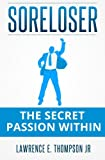 img - for SoreLoser: The Secret Passion Within book / textbook / text book