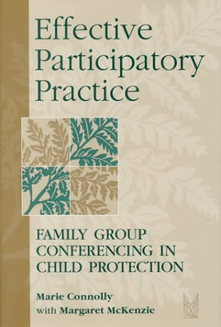 Effective Participatory Practice: Family Group Conferencing in Child Protection (Modern Applications of Social Work)